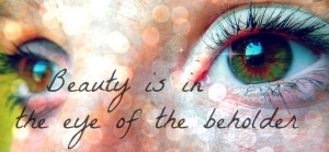 beauty in the eye of beholder